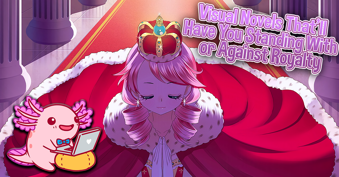 Visual Novels That'll Have You Standing With or Against Royalty
