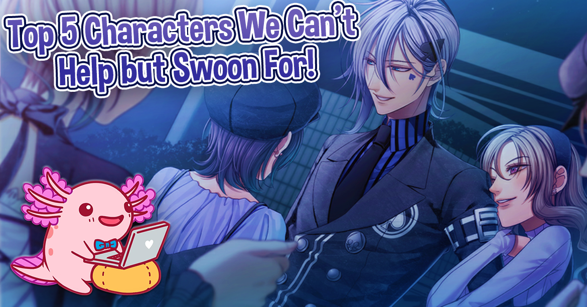 Top 5 Characters We Can't Help but Swoon For!
